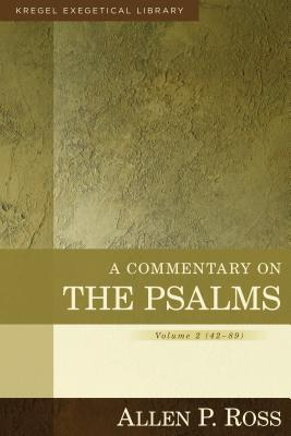A Commentary on the Psalms: 42-89 (Kregel Exegetical Library), Allen Ross