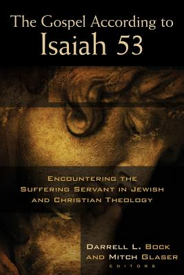 Image for The Gospel According to Isaiah 53: Encountering the Suffering Servant in Jewish and Christian Theology