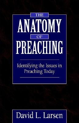 Image for The Anatomy of Preaching: Identifying the Issues in Preaching Today