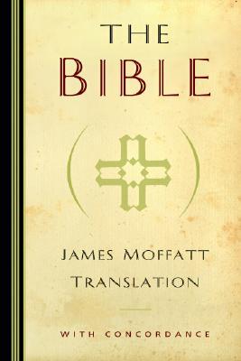 The Bible: James Moffatt Translation, Moffatt, James