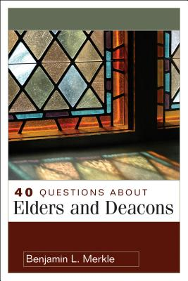 Image for 40 Questions About Elders and Deacons (40 Questions & Answers Series)