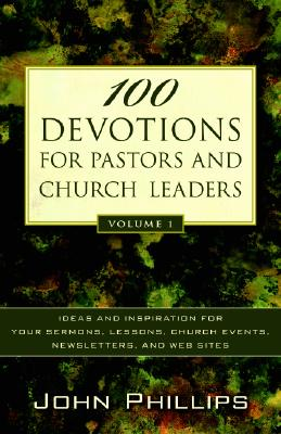 Image for 100 Devotions for Pastors and Church Leaders: Ideas and Inspiration for Your Sermons, Lessons, Church Events, Newsletters, and Web Sites