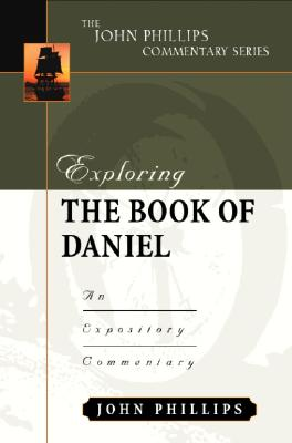 Image for Exploring the Book of Daniel (John Phillips Commentary Series)