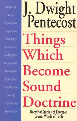 Image for Things Which Become Sound Doctrine: Doctrinal Studies of Fourteen Crucial Words of Faith