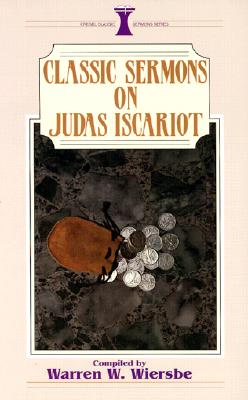 Classic Sermons on Judas Iscariot (Kregel Classic Sermons Series), Warren Wiersbe