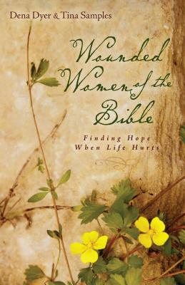 Image for Wounded Women of the Bible: Finding Hope When Life Hurts
