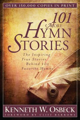 Image for 101 More Hymn Stories: The Inspiring True Stories Behind 101 Favorite Hymns