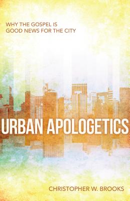 Urban Apologetics: Answering Challenges to Faith for Urban Believers, Christopher Brooks