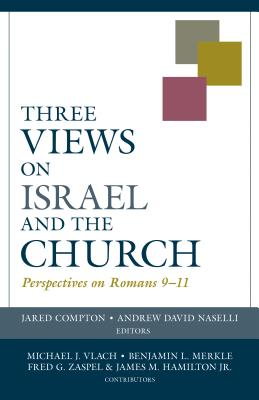 Image for Three Views on Israel and the Church: Perspectives on Romans 9–11 (Viewpoints)