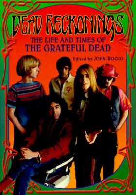 Dead Reckonings: The Life And Times Of The Grateful Dead, Rocco, John