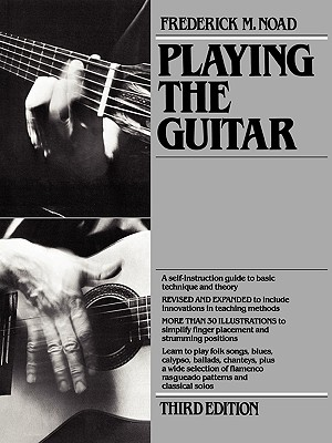 Playing The Guitar:  A Self-Instruction Guide to Technique and Theory, Third Edition, Frederick M. Noad