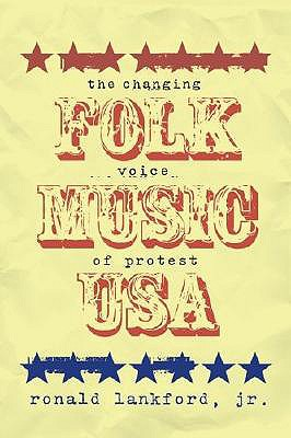 Folk Music U.S.A. : The Changing Voice Of Protest, LankfordLankford, RonaldRonald