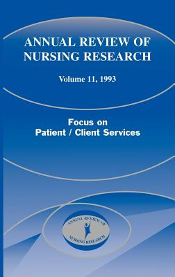 Annual Review of Nursing Research, Volume 11, 1993: Focus on Patient/Client Services