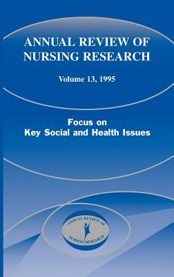 Annual Review of Nursing Research, Volume 13, 1995: Focus on Key Social and Health Issues
