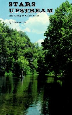 Stars Upstream: Life Along an Ozark River, Hall, Leonard