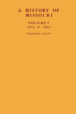 A History of Missouri: 1673 to 1860 (Three Volume Set), Foley, William E.