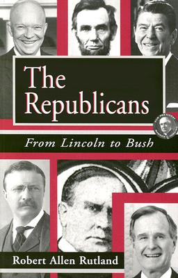 The Republicans: From Lincoln to Bush, Rutland, Robert Allen