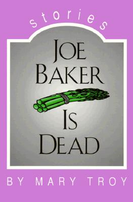Joe Baker Is Dead: Stories, Troy, Mary