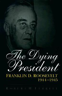 The Dying President. Franklin D. Roosevelt 1944-1945