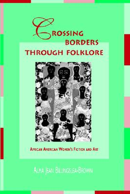 Image for Crossing Borders through Folklore: African American Women's Fiction and Art