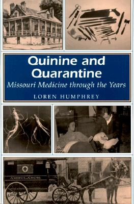 Quinine and Quarantine : Missouri Medicine Through the Years (Missouri Heritage Readers Ser.), Humphrey, Loren