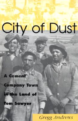 Image for City of Dust: A Cement Company Town in the Land of Tom Sawyer (Missouri)