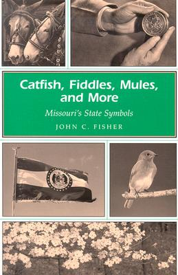 Catfish, Fiddles, Mules, and More: Missouri's State Symbols, Fisher, John C.