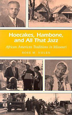 Hoecakes, Hambone, and All That Jazz: African American Traditions in Missouri, Nolen, Rose M.