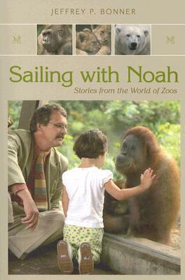 Image for Sailing with Noah: Stories from the World of Zoos