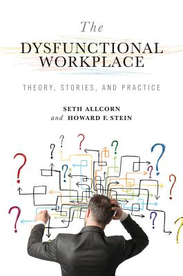 Image for The Dysfunctional Workplace: Theory, Stories, and Practice (Advances in Organizational Psychodynamics)