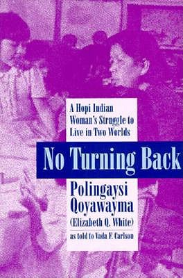 No Turning Back : A Hopi Indian Woman's Struggle to Live in Two Worlds, Polingaysi Qoyawayma, Elizabeth Q. White