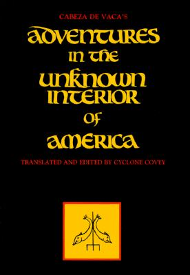 Cabeza de Vaca's Adventures in the Unknown Interior of America (Zia Book), Alvar Nunez Cabeza De Vaca