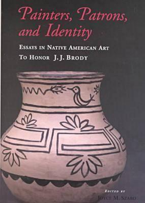 Image for Painters, Patrons, and Identity: Essays in Native American Art to Honor J.J. Brody