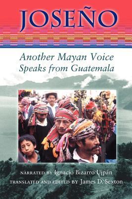 Joseno: Another Mayan Voice Speaks from Guatemala, Bizarro Ujpan, Ignacio; Sexton, James D.