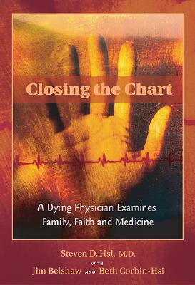 Image for Closing the Chart: A Dying Physician Examines Family, Faith, and Medicine