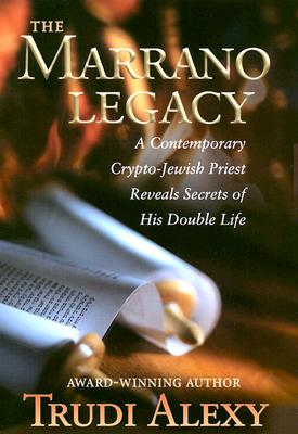 Image for The Marrano Legacy: A Contemporary Crypto-Jewish Priest Reveals Secrets of His Double Life