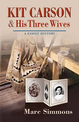 Kit Carson and His Three Wives: A Family History (Calvin P. Horn Lectures in Western History and Culture Series), Simmons, Marc