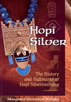 Hopi Silver: The History and Hallmarks of Hopi Silversmithing, Wright, Margaret Nickelson