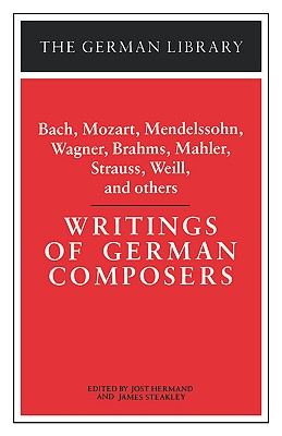 Writings of German Composers: Bach, Mozart, Mendelssohn, Wagner, Brahms, Mahler, Strauss, Weill, and (German Library)