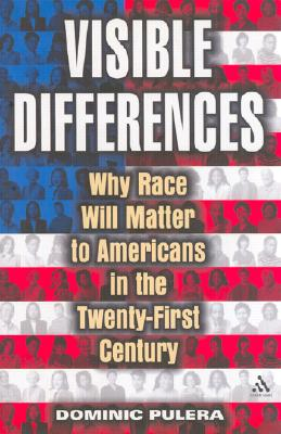 Visible Differences: Why Race Will Matter to Americans in the Twenty-First Century, Pulera, Dominic J.