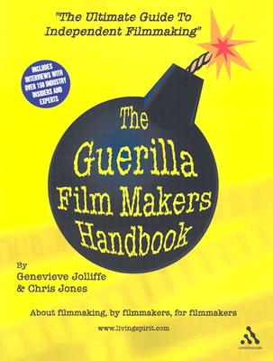 The Guerilla Film Makers Handbook (All New American Edition), Genevieve Jolliffe; Chris Jones