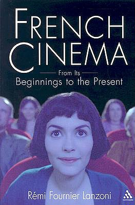 French Cinema: From Its Beginnings to the Present, Lanzoni, Rémi Fournier