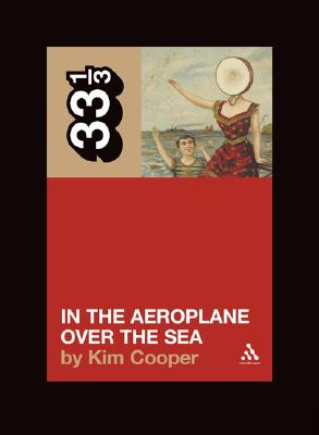Neutral Milk Hotel's In the Aeroplane Over the Sea (33 1/3), Cooper, Kim; Kim Cooper