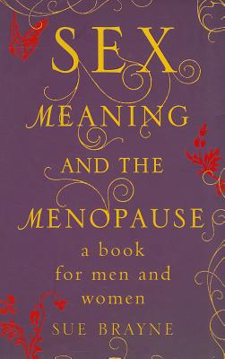 Sex, Meaning and the Menopause, Brayne, Sue