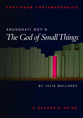 Arundhati Roy's The God of Small Things (Continuum Contemporaries), Mullaney, Julie