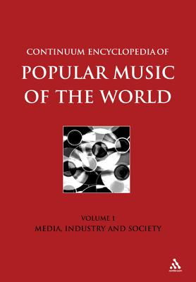 Image for Continuum Encyclopedia of Popular Music of the World Part 1 Media, Industry, Society: Volume I (Volume 1)