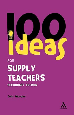 Image for 100 Ideas for Supply Teachers: Secondary Edition (Continuum One Hundreds)