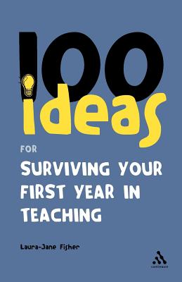 Image for 100 Ideas for Surviving your First Year in Teaching (Continuum One Hundreds)