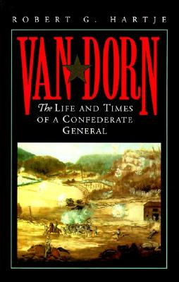 Van Dorn: The Life and Times of a Confederate General, Robert G. Hartje