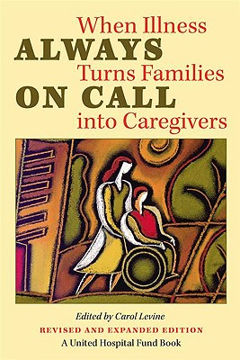 Always on Call: When Illness Turns Families into Caregivers (United Hospital Fund Book S)